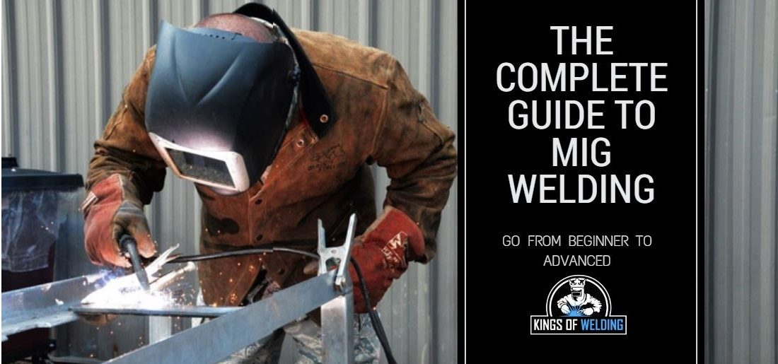 The Complete MIG Welding Guide | Be a King of MIG Welding!