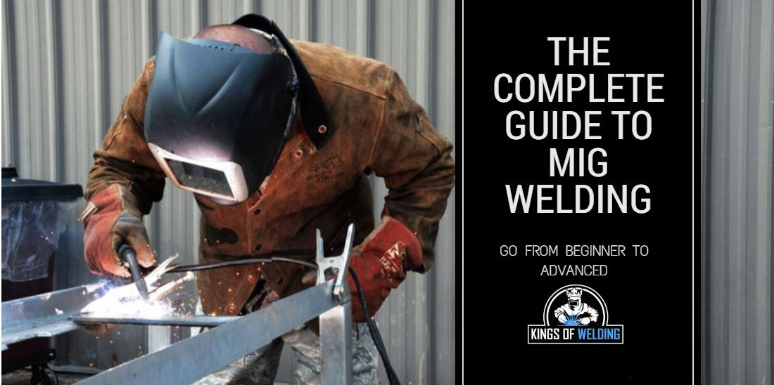The Complete Mig Welding Guide Be A King Of Mig Welding