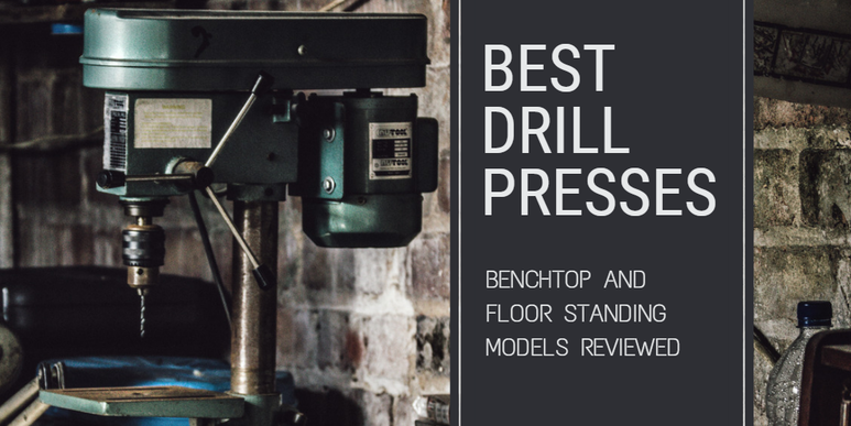 Best Benchtop and Floor Standing Drill Presses